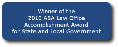 Winner of the 2010 ABA Law Office Accomplishment Award for State and Local Government
